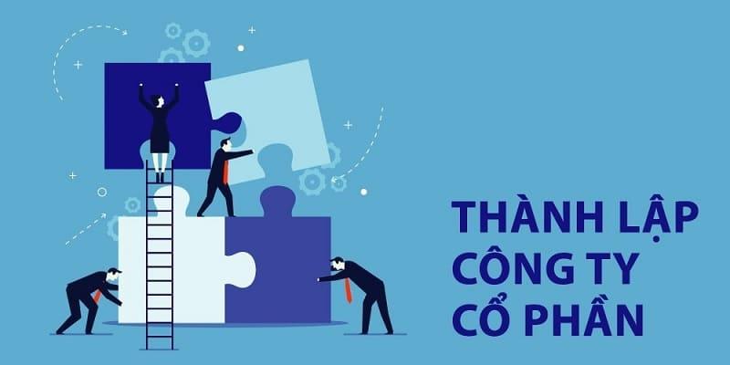 Giới thiệu đơn vị tư vấn thành lập công ty cổ phần uy tín, chất lượng